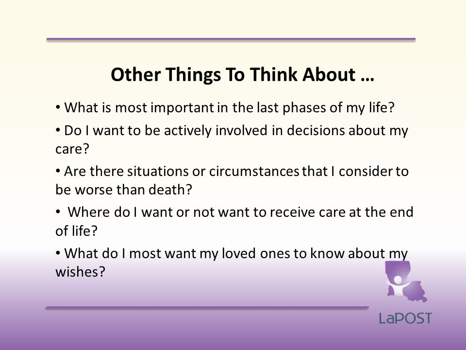 Other Things To Think About … What is most important in the last phases of my life.