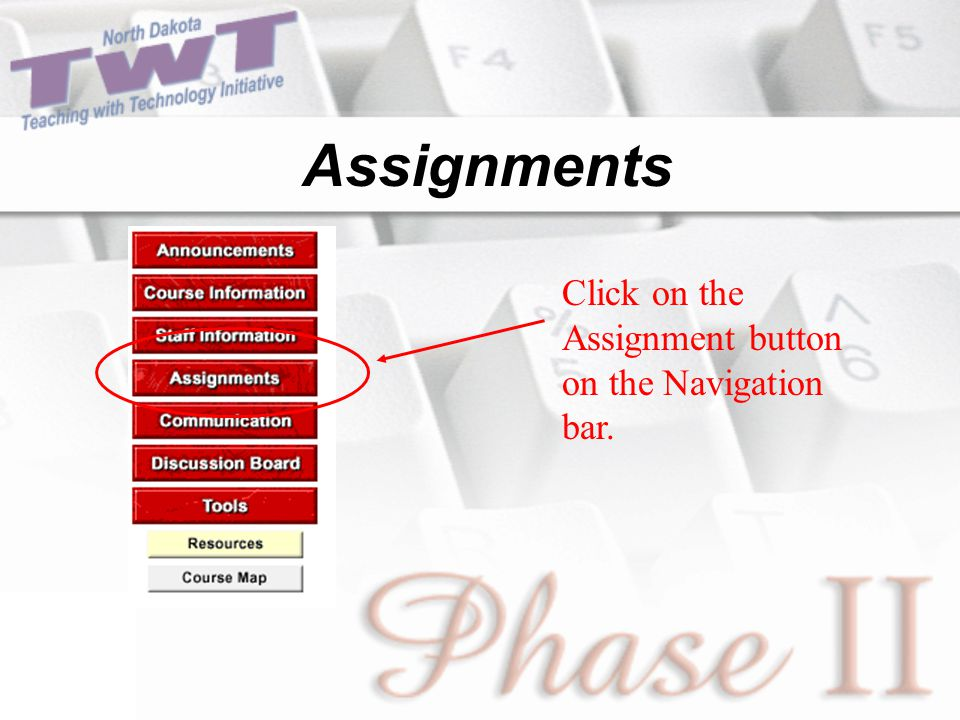 Assignments Click on the Assignment button on the Navigation bar.