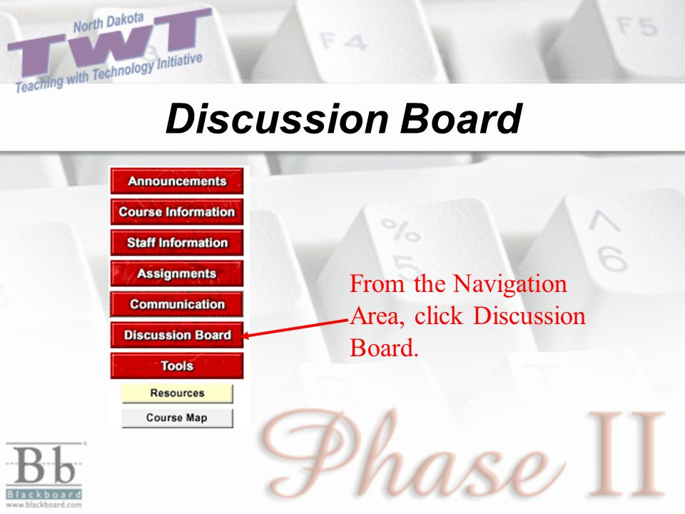 Discussion Board From the Navigation Area, click Discussion Board.