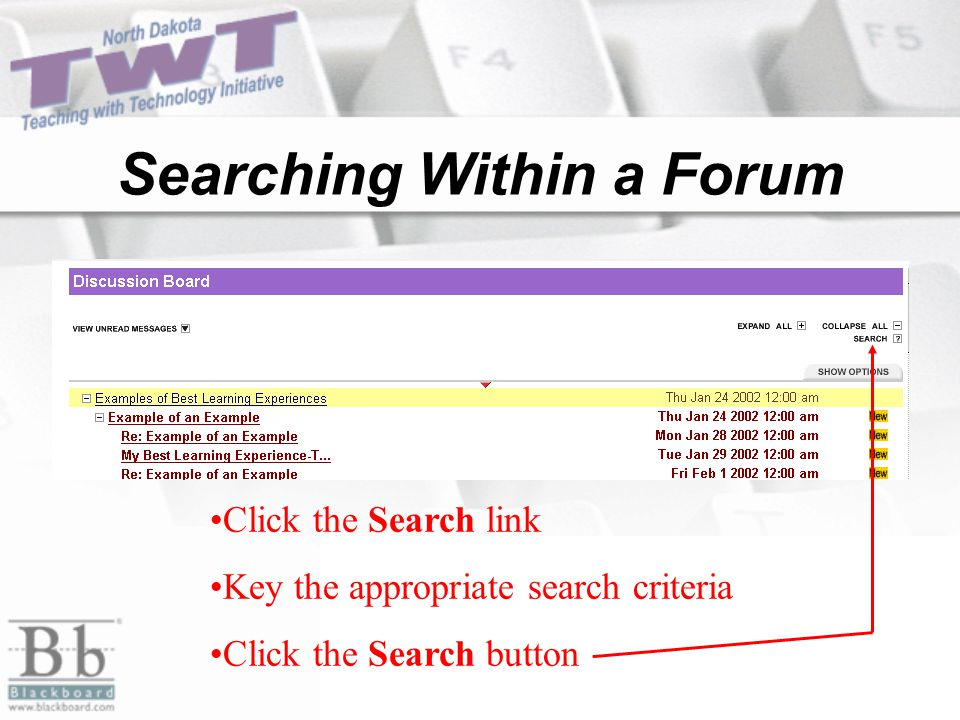 Searching Within a Forum Click the Search link Key the appropriate search criteria Click the Search button