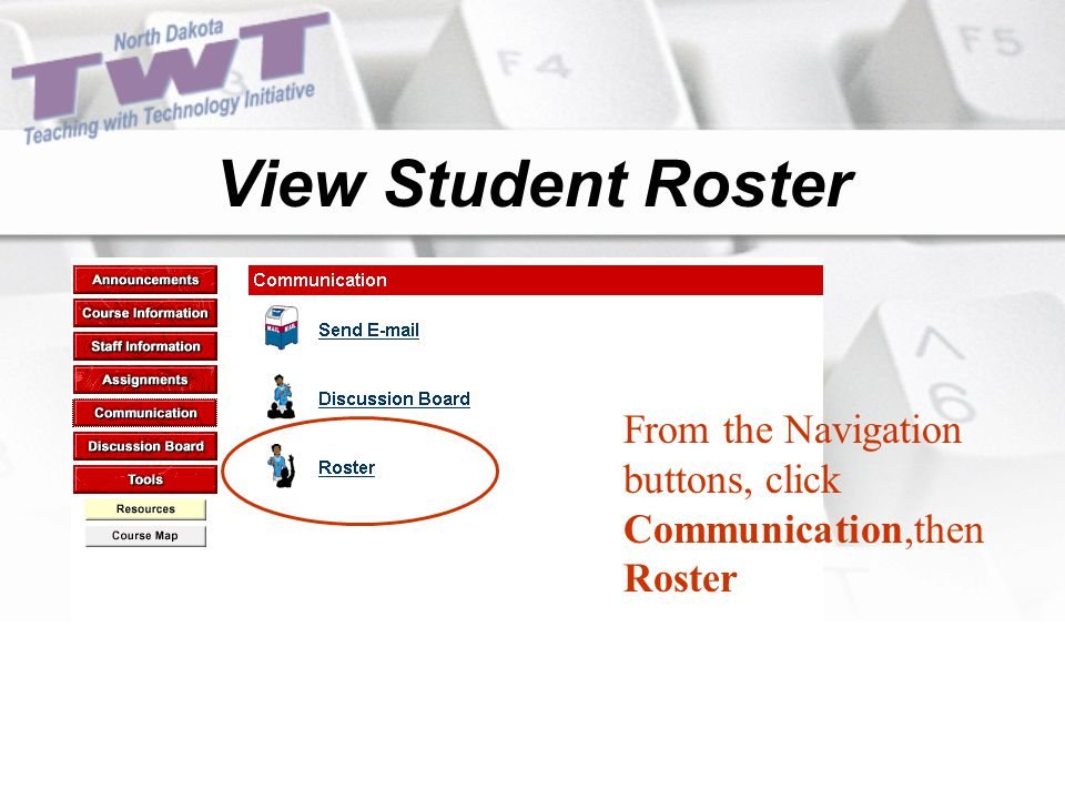 View Student Roster From the Navigation buttons, click Communication,then Roster