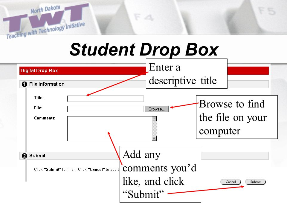 Enter a descriptive title Browse to find the file on your computer Add any comments you'd like, and click Submit Student Drop Box