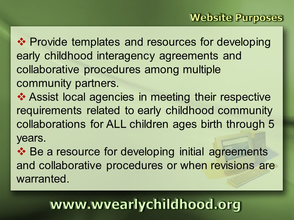 Website Purposes  Provide templates and resources for developing early childhood interagency agreements and collaborative procedures among multiple community partners.