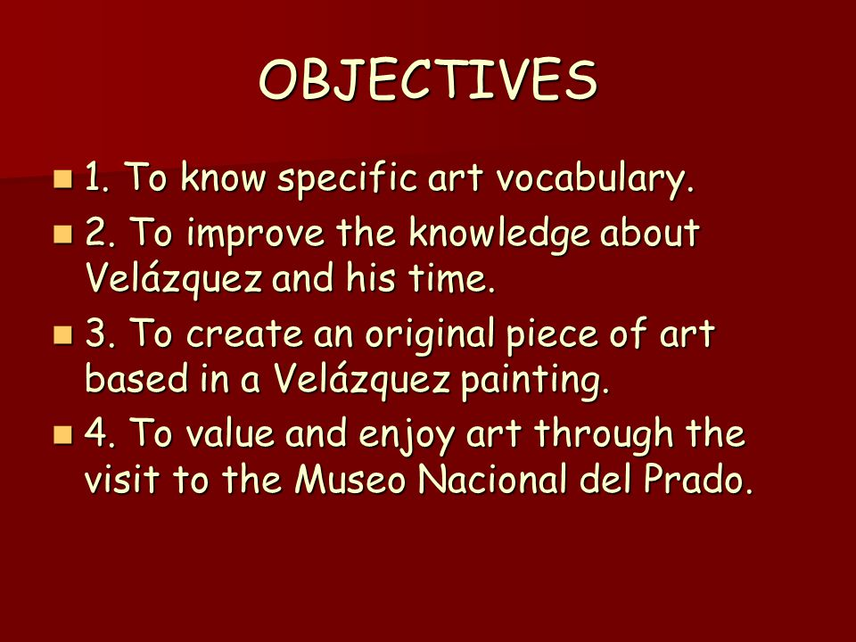 OBJECTIVES 1. To know specific art vocabulary. 1.