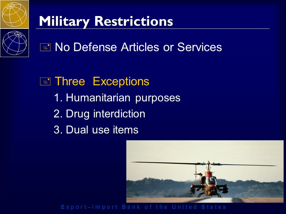 E x p o r t – I m p o r t B a n k o f t h e U n i t e d S t a t e s Military Restrictions + No Defense Articles or Services + Three Exceptions 1.