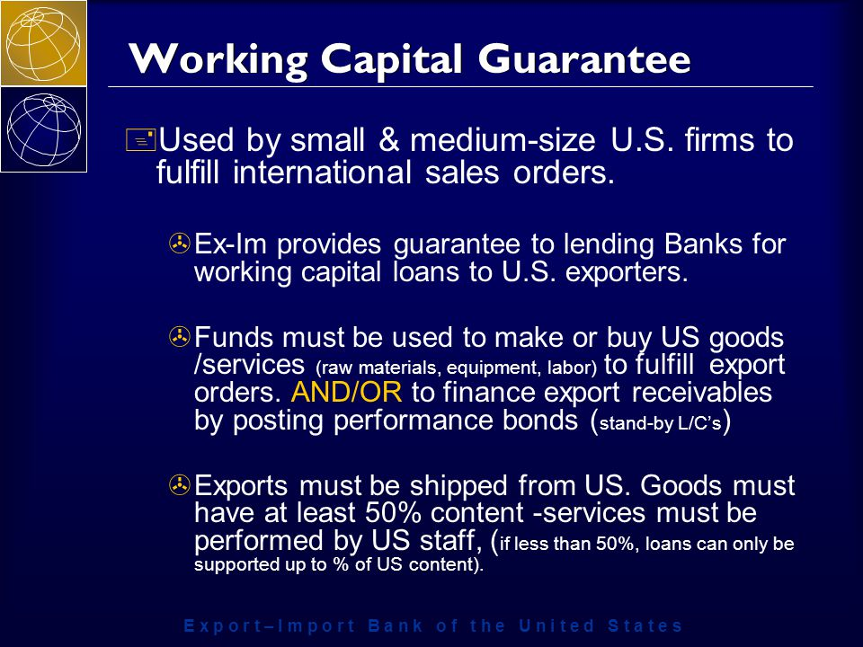E x p o r t – I m p o r t B a n k o f t h e U n i t e d S t a t e s Working Capital Guarantee + Used by small & medium-size U.S.