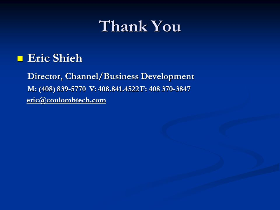 Thank You Eric Shieh Eric Shieh Director, Channel/Business Development M: (408) V: F: