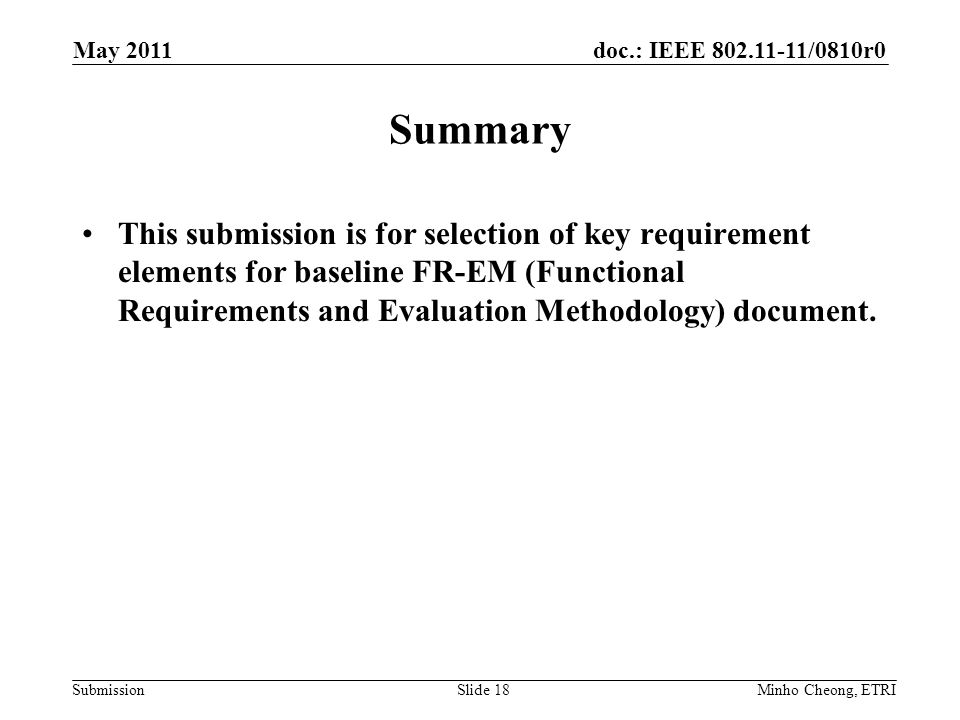 doc.: IEEE /0810r0 Submission Summary This submission is for selection of key requirement elements for baseline FR-EM (Functional Requirements and Evaluation Methodology) document.
