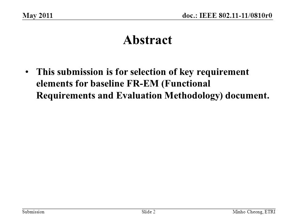doc.: IEEE /0810r0 Submission Abstract This submission is for selection of key requirement elements for baseline FR-EM (Functional Requirements and Evaluation Methodology) document.
