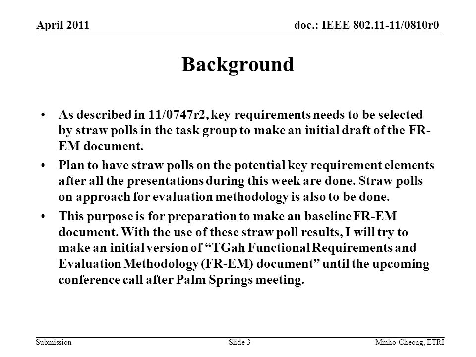 doc.: IEEE /0810r0 Submission Background As described in 11/0747r2, key requirements needs to be selected by straw polls in the task group to make an initial draft of the FR- EM document.