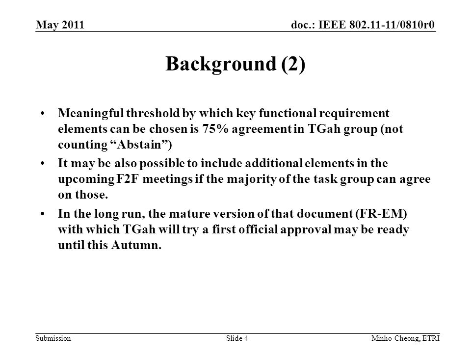 doc.: IEEE /0810r0 Submission Background (2) Meaningful threshold by which key functional requirement elements can be chosen is 75% agreement in TGah group (not counting Abstain ) It may be also possible to include additional elements in the upcoming F2F meetings if the majority of the task group can agree on those.