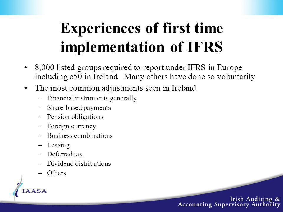 Experiences of first time implementation of IFRS 8,000 listed groups required to report under IFRS in Europe including c50 in Ireland.