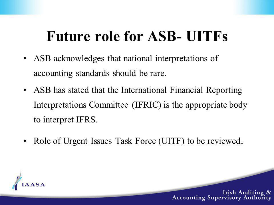 Future role for ASB- UITFs ASB acknowledges that national interpretations of accounting standards should be rare.