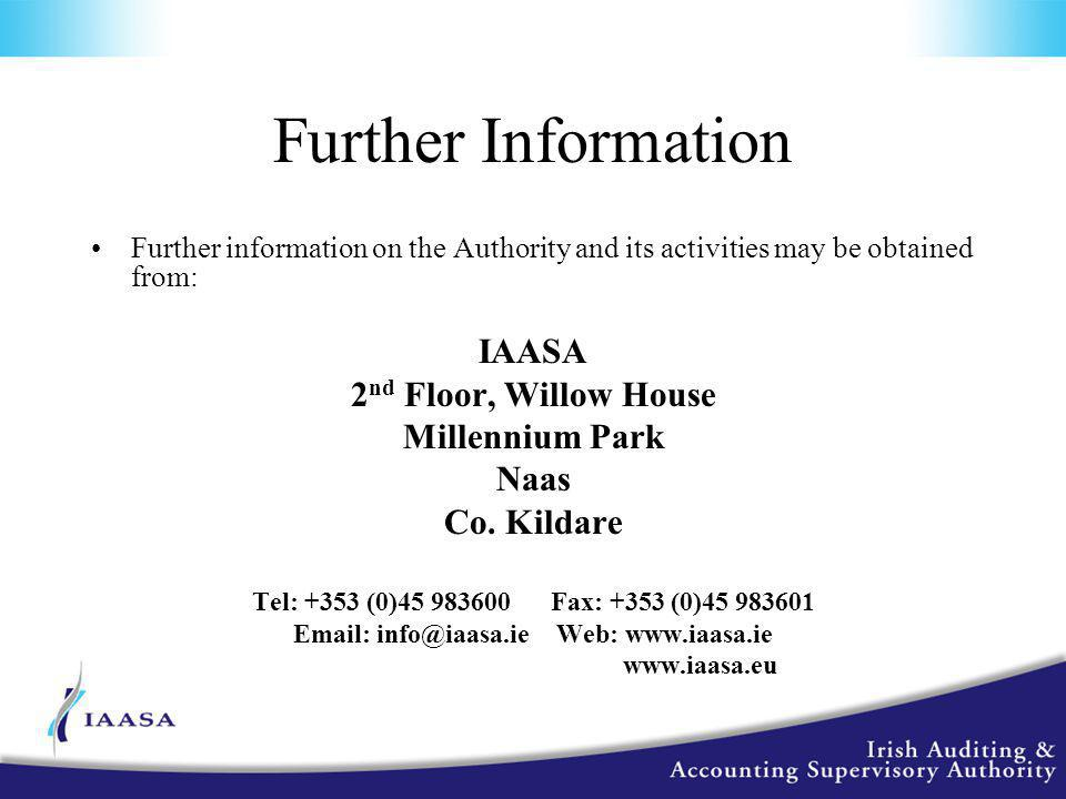 Further Information Further information on the Authority and its activities may be obtained from: IAASA 2 nd Floor, Willow House Millennium Park Naas Co.
