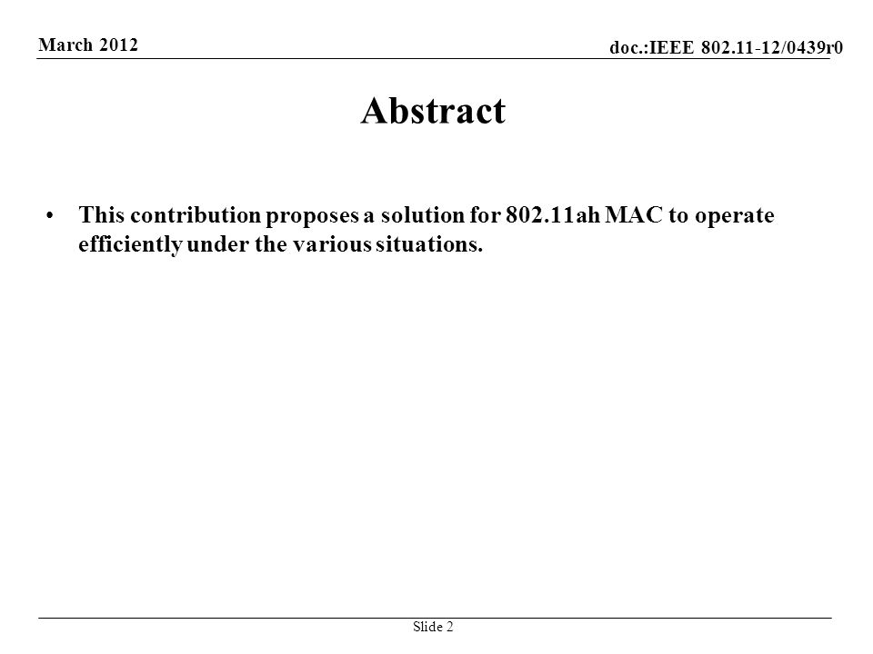 doc.:IEEE /0439r0 March 2012 Abstract This contribution proposes a solution for ah MAC to operate efficiently under the various situations.