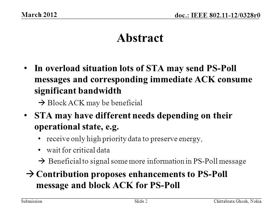 Submission doc.: IEEE /0328r0 Nokia Internal Use Only Abstract In overload situation lots of STA may send PS-Poll messages and corresponding immediate ACK consume significant bandwidth  Block ACK may be beneficial STA may have different needs depending on their operational state, e.g.