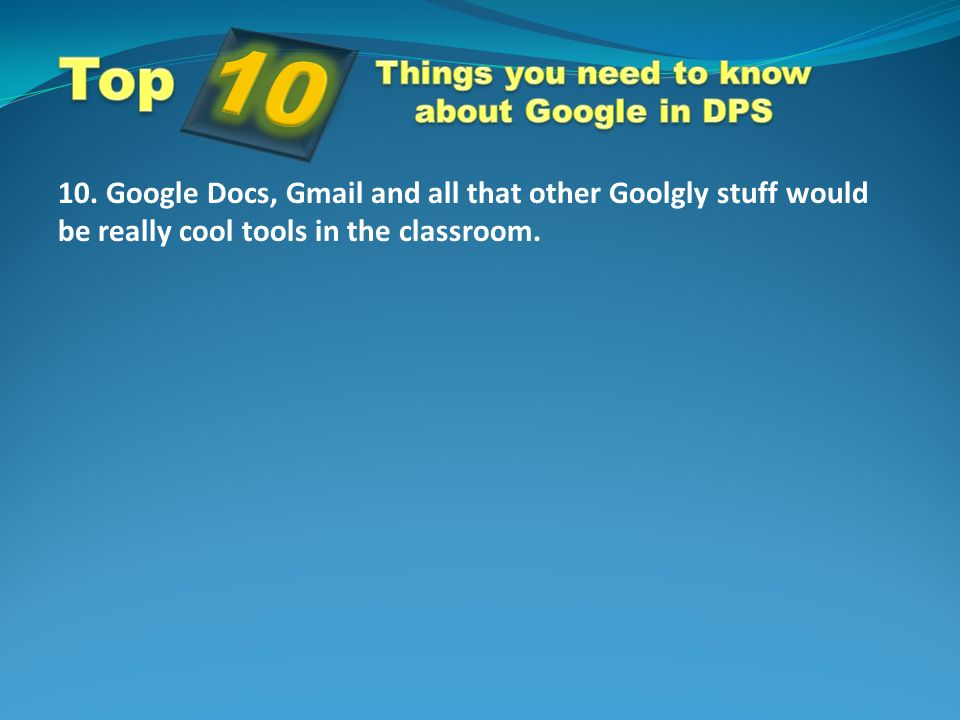 10  Google Docs, Gmail and all that other Goolgly stuff