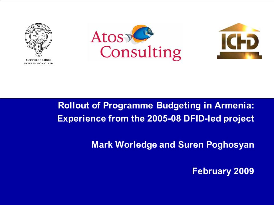 Rollout of Programme Budgeting in Armenia: Experience from the DFID-led project Mark Worledge and Suren Poghosyan February 2009