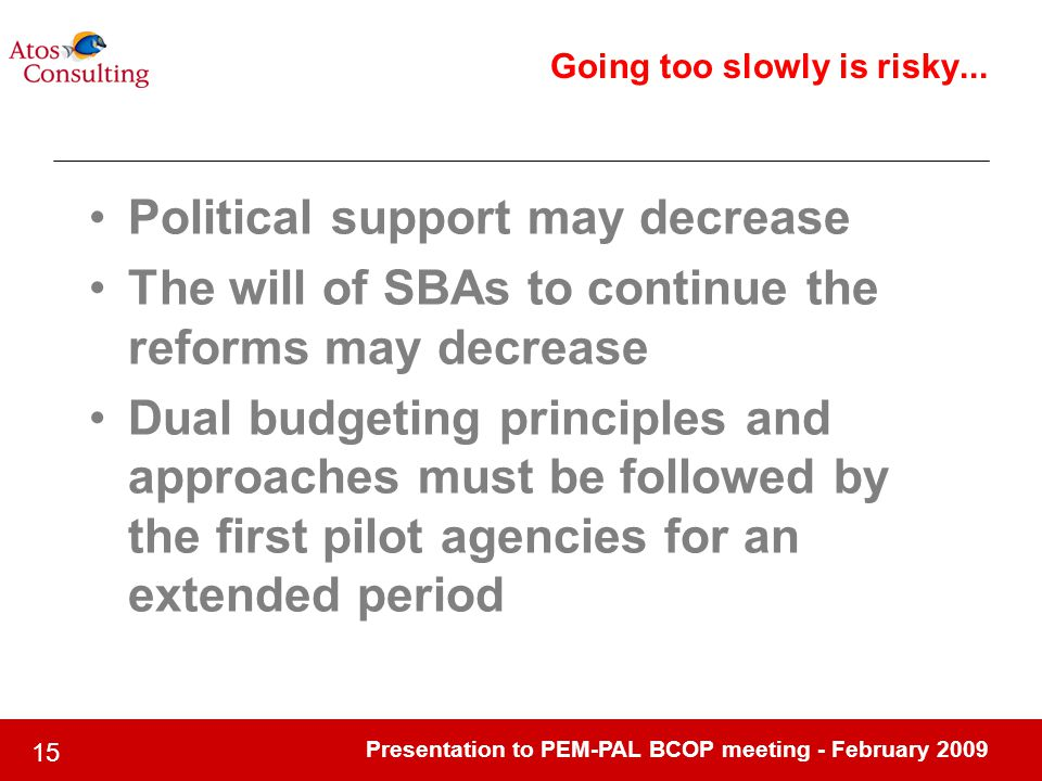 Presentation to PEM-PAL BCOP meeting - February Going too slowly is risky...