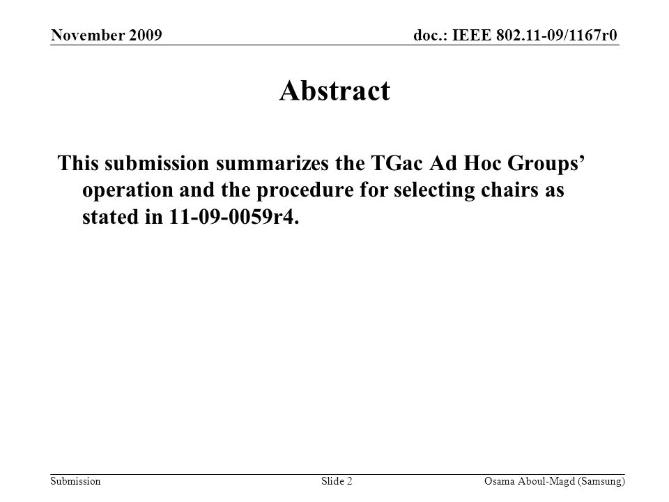 doc.: IEEE /1167r0 Submission November 2009 Osama Aboul-Magd (Samsung)Slide 2 Abstract This submission summarizes the TGac Ad Hoc Groups' operation and the procedure for selecting chairs as stated in r4.