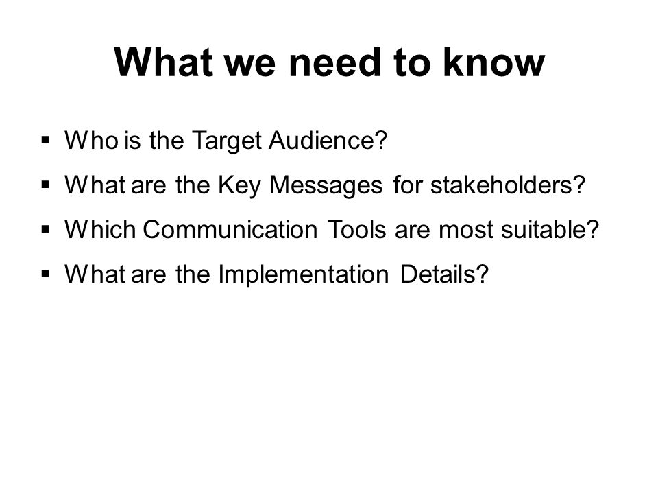 What we need to know  Who is the Target Audience.