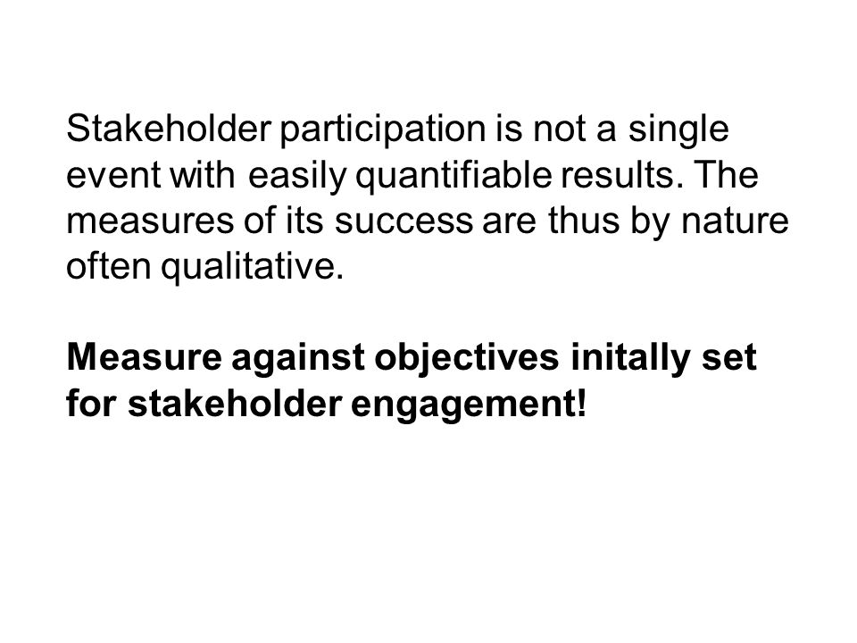 Stakeholder participation is not a single event with easily quantifiable results.