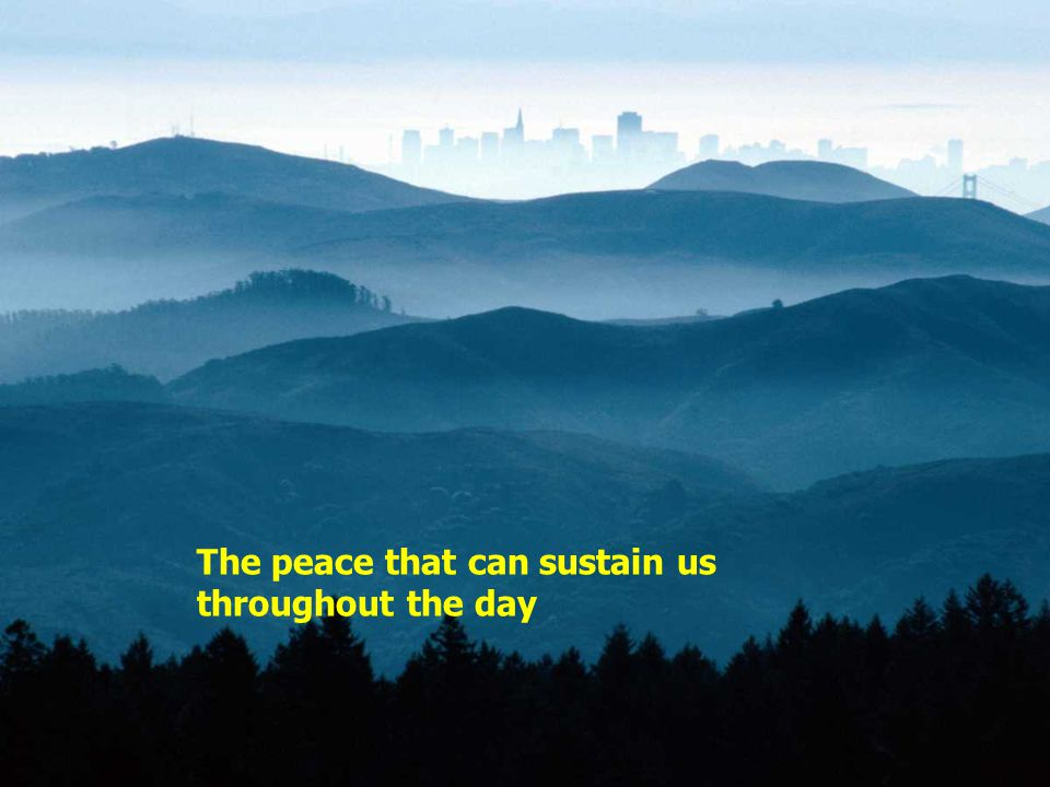 The peace that can sustain us throughout the day
