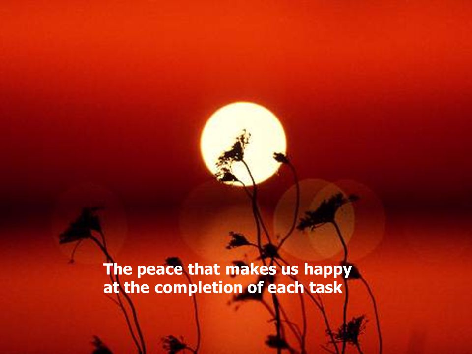 The peace that makes us happy at the completion of each task