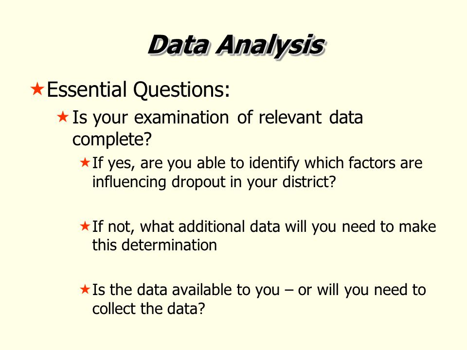 Data Analysis  Essential Questions:  Is your examination of relevant data complete.