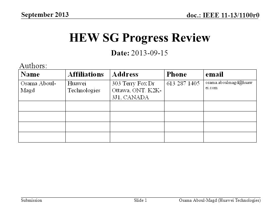 Submission doc.: IEEE 11-13/1100r0 September 2013 Osama Aboul-Magd (Huawei Technologies)Slide 1 HEW SG Progress Review Date: Authors: