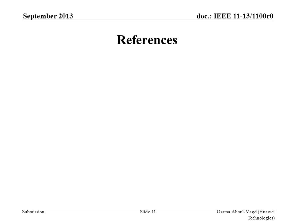 Submission doc.: IEEE 11-13/1100r0September 2013 Osama Aboul-Magd (Huawei Technologies) Slide 11 References