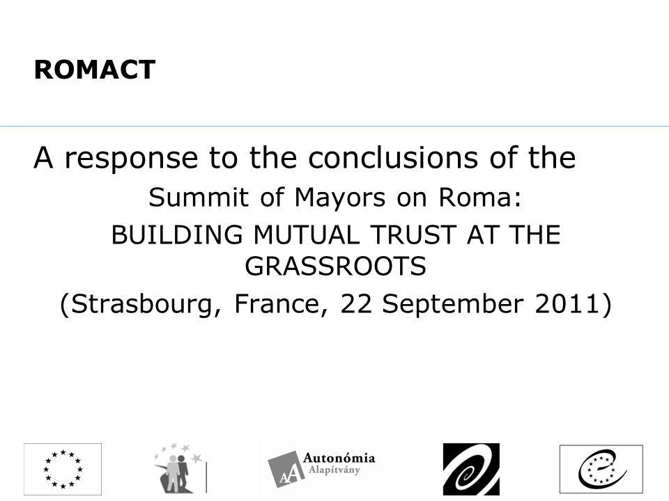 ROMACT A response to the conclusions of the Summit of Mayors on Roma: BUILDING MUTUAL TRUST AT THE GRASSROOTS (Strasbourg, France, 22 September 2011)