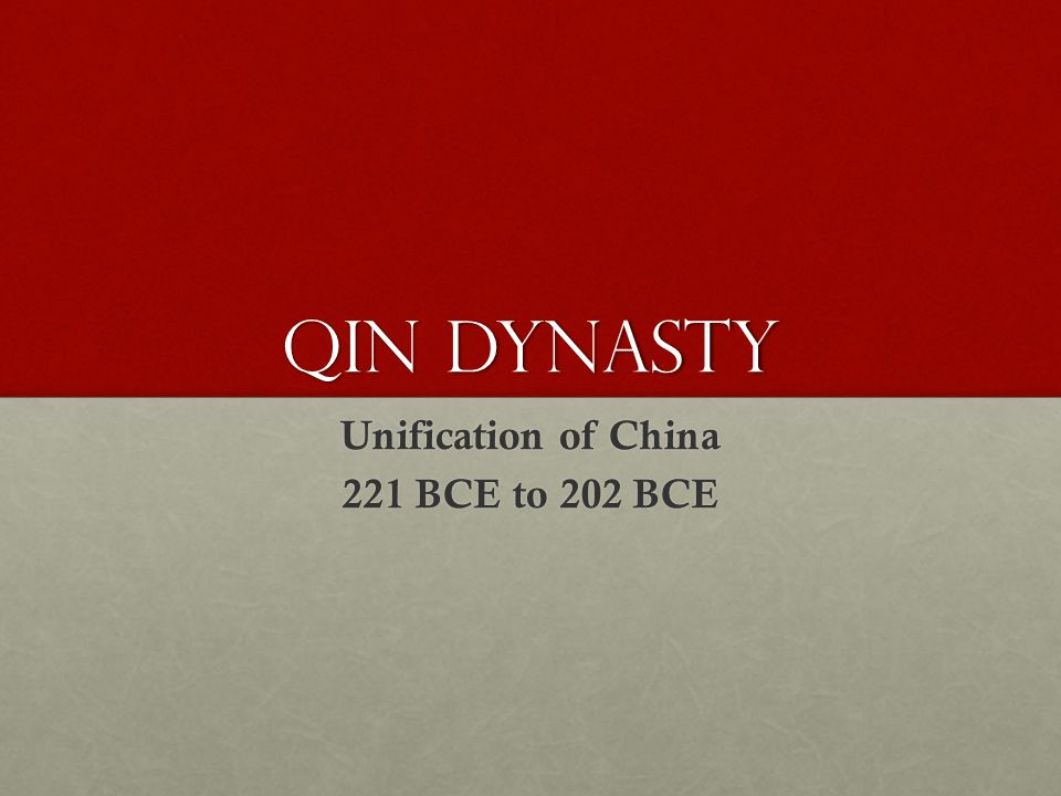 Qin Dynasty Unification of China 221 BCE to 202 BCE