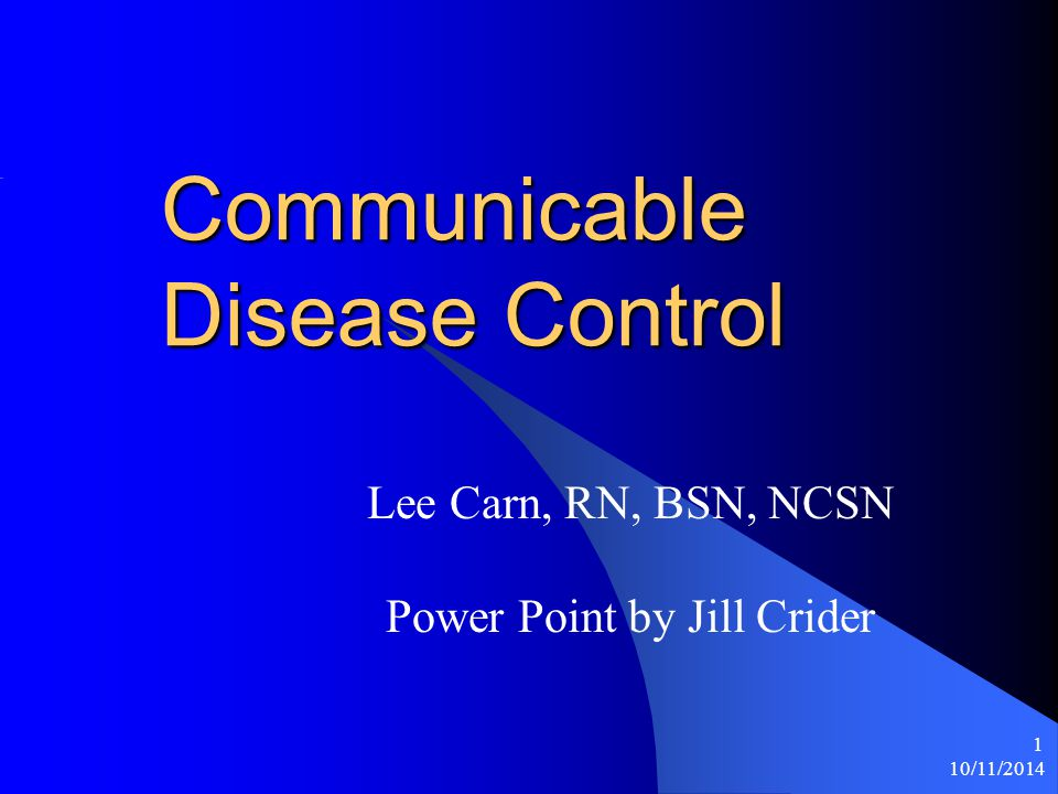 10/11/ Communicable Disease Control Lee Carn, RN, BSN, NCSN Power Point by Jill Crider