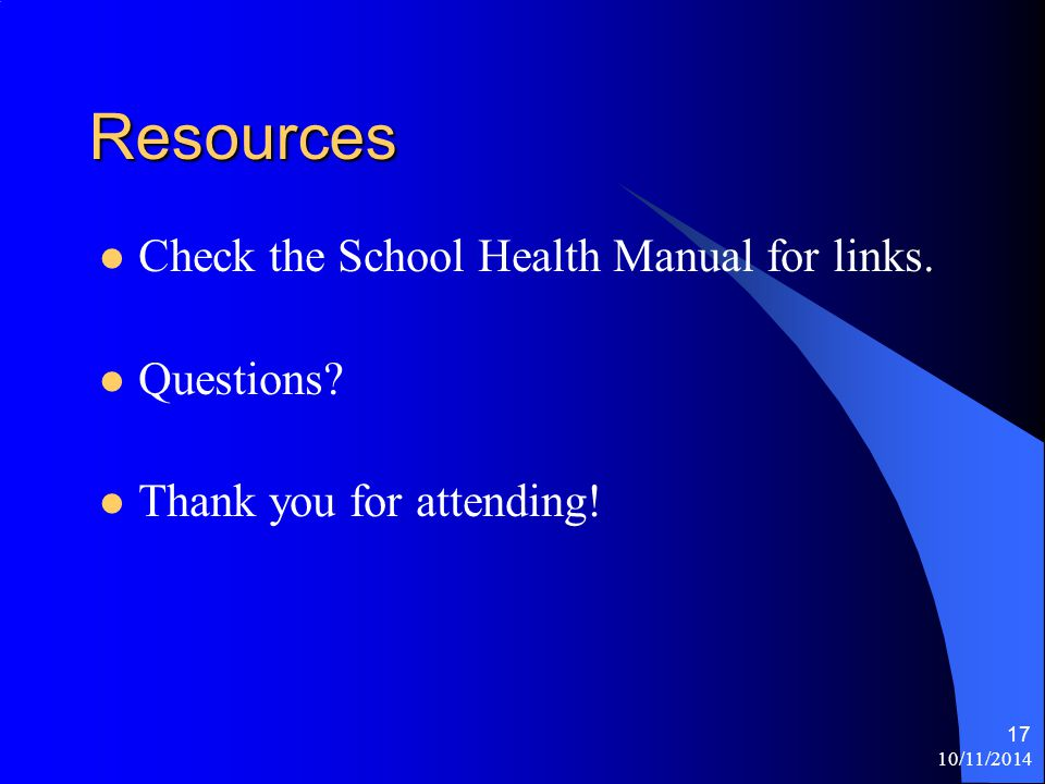 Resources Check the School Health Manual for links.