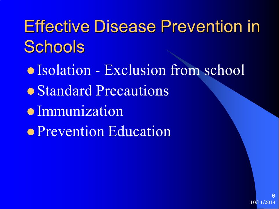 10/11/ Effective Disease Prevention in Schools Isolation - Exclusion from school Standard Precautions Immunization Prevention Education