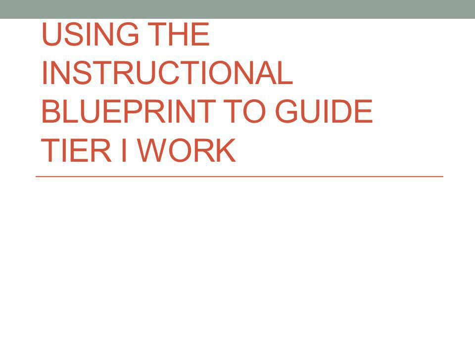 USING THE INSTRUCTIONAL BLUEPRINT TO GUIDE TIER I WORK
