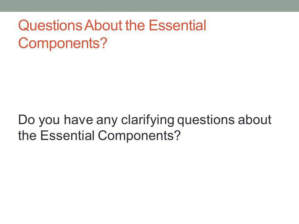 Questions About the Essential Components.