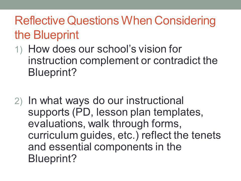 Reflective Questions When Considering the Blueprint 1) How does our school's vision for instruction complement or contradict the Blueprint.