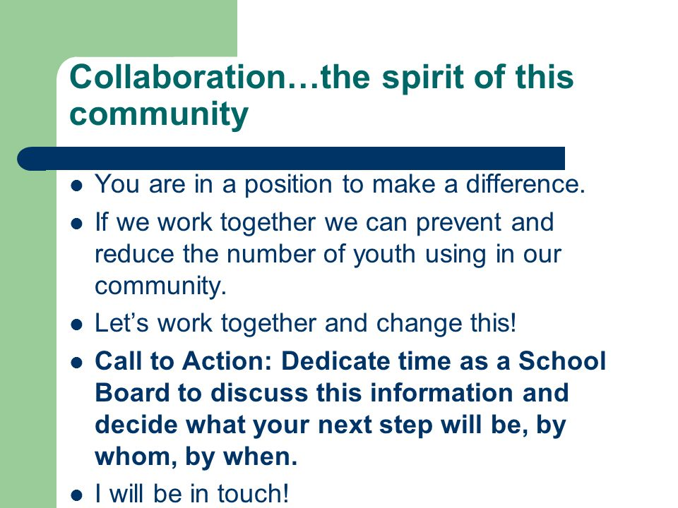 Collaboration…the spirit of this community You are in a position to make a difference.