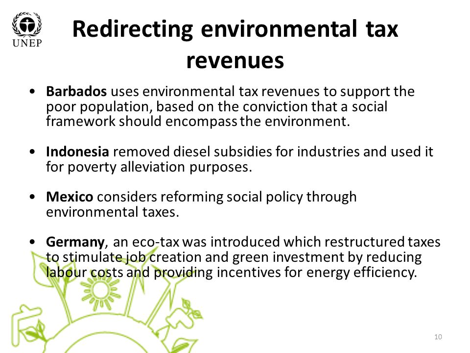 10 Redirecting environmental tax revenues Barbados uses environmental tax revenues to support the poor population, based on the conviction that a social framework should encompass the environment.