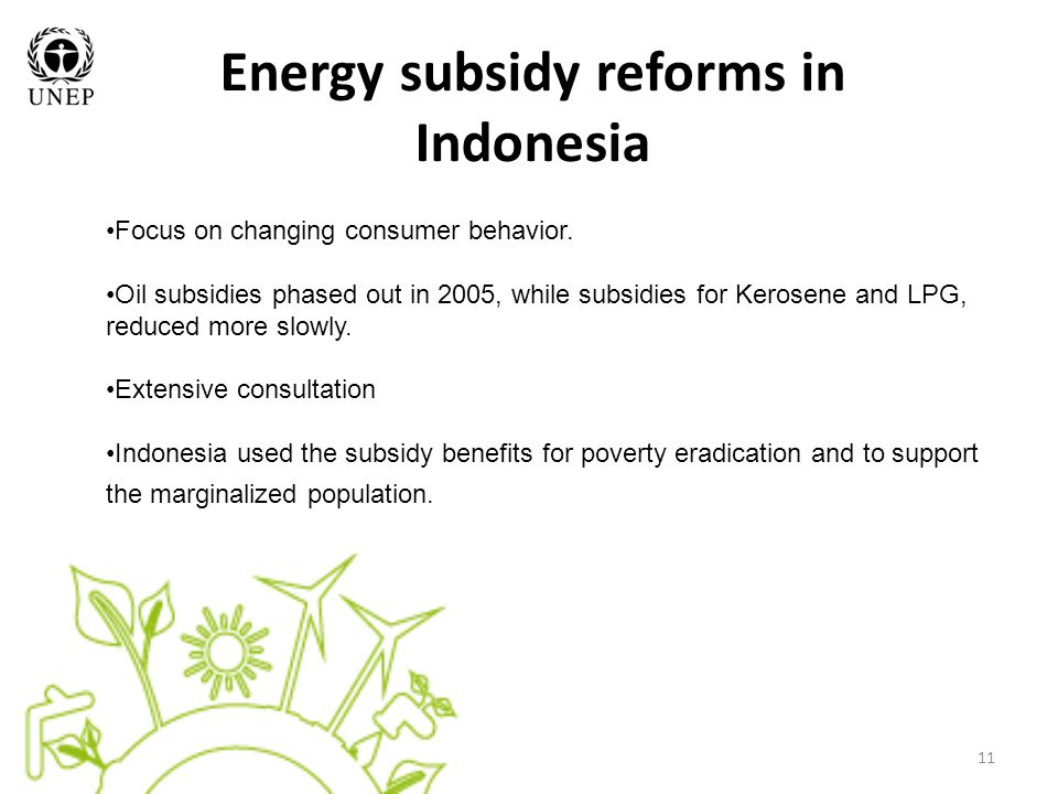 11 Energy subsidy reforms in Indonesia Focus on changing consumer behavior.
