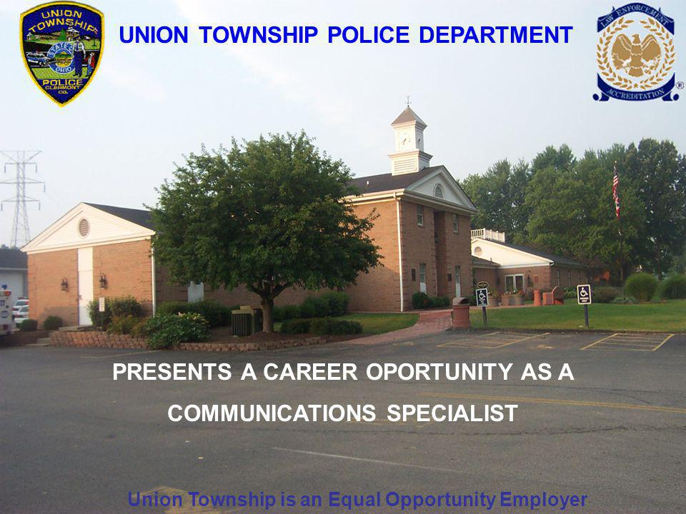 UNION TOWNSHIP POLICE DEPARTMENT PRESENTS A CAREER OPORTUNITY AS A COMMUNICATIONS SPECIALIST Union Township is an Equal Opportunity Employer