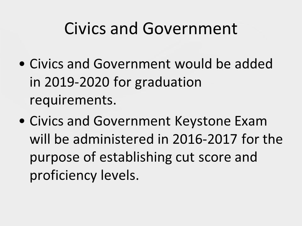 Civics and Government Civics and Government would be added in for graduation requirements.