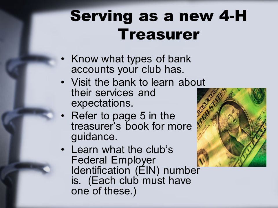 Serving as a new 4-H Treasurer Know what types of bank accounts your club has.