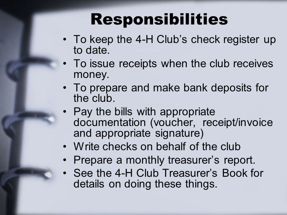 Responsibilities To keep the 4-H Club's check register up to date.