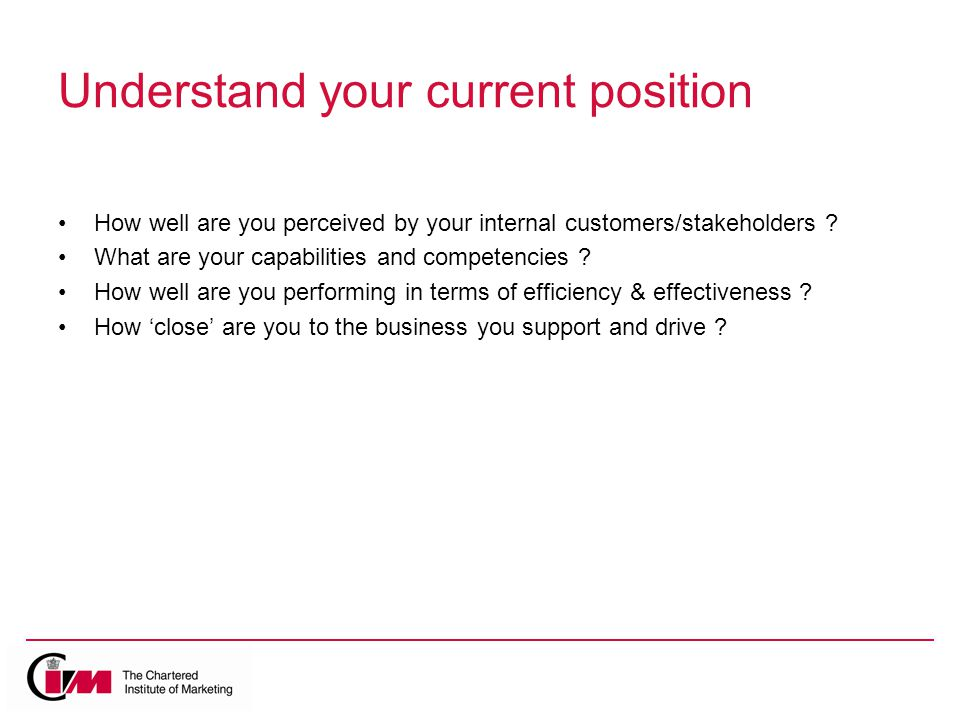 Understand your current position How well are you perceived by your internal customers/stakeholders .