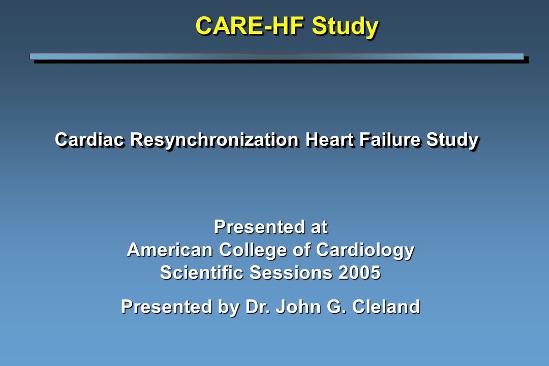 Cardiac Resynchronization Heart Failure Study Cardiac Resynchronization Heart Failure Study Presented at American College of Cardiology Scientific Sessions 2005 Presented by Dr.