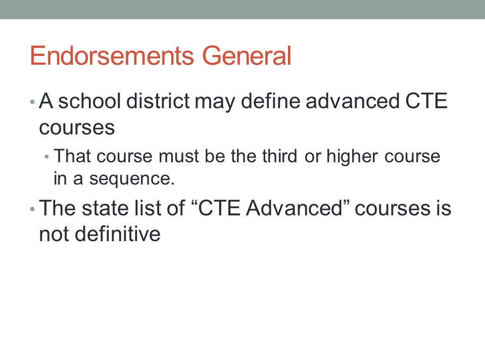 Endorsements General A school district may define advanced CTE courses That course must be the third or higher course in a sequence.