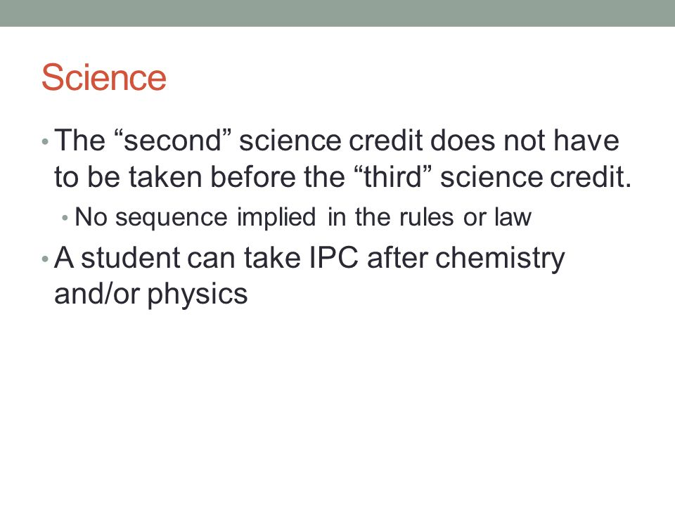 Science The second science credit does not have to be taken before the third science credit.